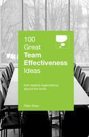 Shaw, Peter - 100 Great Team Effectiveness Ideas: From Leading Organizations Around the World (100 Great Ideas) - 9789814561372 - V9789814561372