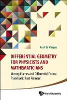 Jose G Vargas - Differential Geometry for Physicists and Mathematicians: Moving Frames and Differential Forms: From Euclid Past Riemann - 9789814566391 - V9789814566391