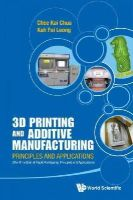 Chee Kai Chua, Kah Fai Leong - 3D Printing and Additive Manufacturing : Principles and Applications (with Companion Media Pack) - Fourth Edition of Rapid Prototyping - 9789814571418 - V9789814571418