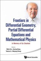 Molin Ge, Jiaxing Hong, Tatsien Li, Weiping Zhang - Frontiers in Differential Geometry, Partial Differential Equations and Mathematical Physics: In Memory of Gu Chaohao - 9789814578073 - V9789814578073