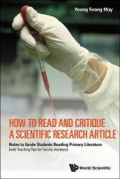 Foong May Yeong - How to Read and Critique a Scientific Research Article: Notes to Guide Students Reading Primary Literature (with Teaching Tips for Faculty members) - 9789814579162 - V9789814579162