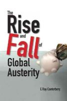 E Ray Canterbery - The Rise and Fall of Global Austerity - 9789814603485 - V9789814603485