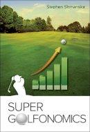 Stephen Shmanske - Super Golfonomics - 9789814612548 - V9789814612548