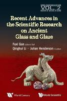 Fuxi Gan - Recent Advances in the Scientific Research on Ancient Glass and Glaze (Series on Archaeology and History of Science in China) - 9789814630276 - V9789814630276