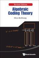 Elwyn R Berlekamp - Algebraic Coding Theory (Revised Edition) - 9789814635899 - V9789814635899