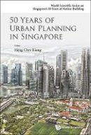 Chye Kiang Heng - 50 Years of Urban Planning in Singapore (World Scientific Series on Singapore's 50 Years of Nation-building) - 9789814656450 - V9789814656450