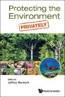 Jeffrey Bennett - Protecting the Environment, Privately - 9789814675437 - V9789814675437