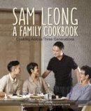 Sam Leong - Sam Leong: A Family Cookbook: Cooking Across Three Generations - 9789814677462 - V9789814677462