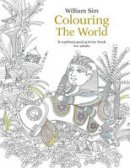 Sim, William - Colouring the World: A Sophisticated Activity Book for Adults - 9789814677967 - V9789814677967