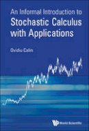 Ovidiu Calin - An Informal Introduction to Stochastic Calculus with Applications - 9789814689915 - V9789814689915