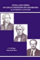 Rao, C. N. R.; Rao, Indumati - Lives and Times of Great Pioneers in Chemistry - 9789814689922 - V9789814689922