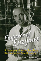 Errol C. Friedberg - Emperor of Enzymes: A Biography of Arthur Kornberg, Biochemist and Nobel Laureate - 9789814699815 - V9789814699815