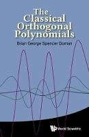 Doman, Brian George Spencer - The Classical Orthogonal Polynomials - 9789814704038 - V9789814704038