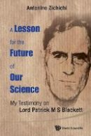 Zichichi, Antonino - Lesson for the Future of Our Science: My Testimony on Lord Patrick M S Blackett - 9789814719674 - V9789814719674