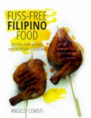 Angelo Comsti - Fuss-free Filipino Food: Quick & Easy Dishes for Everyday Cooking - 9789814721509 - V9789814721509