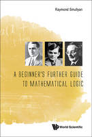 Raymond M. Smullyan - A Beginner's Further Guide to Mathematical Logic - 9789814730990 - V9789814730990