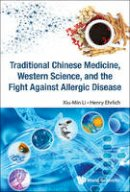 Xiu-Min Li, Henry Ehrlich - Traditional Chinese Medicine, Western Science, and the Fight Against Allergic Disease - 9789814733694 - V9789814733694