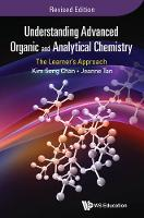 Kim Seng Chan, Jeanne Tan - Understanding Advanced Organic and Analytical Chemistry: The Learner's Approach: Revised Edition - 9789814733984 - V9789814733984