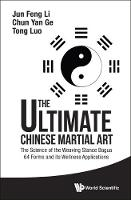 Jun Feng Li, Chun Yan Ge, Tong Luo - The Ultimate Chinese Martial Art: The Science of the Weaving Stance Bagua 64 Forms and its Wellness Applications - 9789814749282 - V9789814749282