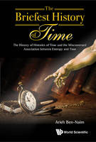 Arieh Ben-Naim - The Briefest History of Time: The History of Histories of Time and the Misconstrued Association between Entropy and Time - 9789814749855 - V9789814749855