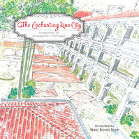 Neo Boon Hoe - The Enchanting Lion City: Snapshots of Singapore's Heritage - 9789814751926 - V9789814751926