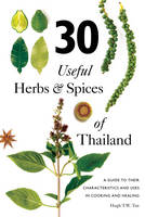 Hugh T.W. Tan - 30 Useful Herbs & Spices of Thailand: A guide to their characteristics and uses in cooking and healing - 9789814771382 - V9789814771382
