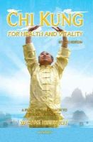 Wong, Kiew Kit - Chi Kung for Health and Vitality: A Practical Approach to the Art of Energy - 9789834087951 - V9789834087951