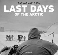 Nuttall, Mark - Ragnar Axelsson: Last Days of the Arctic - 9789935420305 - V9789935420305