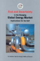 The Emirates Center for Strategic Studies and Research - Risk and Uncertainty in the Changing Global Energy Market: Implications for the Gulf (Emirates Center for Strategic Studies and Research) - 9789948005728 - V9789948005728