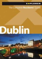 Explorer Publishing - Dublin - The Complete Residents' Guide - 9789948033813 - V9789948033813