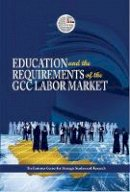 Emirates Center for Strategic Studies and Research - Education and the Requirements of the GCC Labour Market - 9789948143758 - V9789948143758