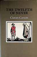 Carson, Ciaran - The Twelfth of Never -  - KCK0001265