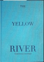 McSweeney Sean and Smyth Gerard - The Yellow River Published on the occasion of the Exhibition The Yellos River January to march 2017 -  - KCK0001509