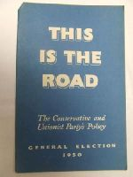 - This is the Road The Conserative and Unionist Party's Policy General Election 1950 -  - KDK0005492