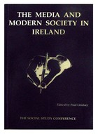 Edited by: Paul Lindsay - The Media and Modern Society in Ireland -  - KEX0192551