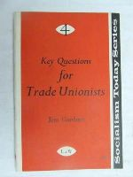 Gardner, Jim - Key Questions for Trade Unionists. -  - KEX0268253