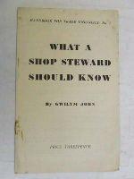Gwilym John - What a Shop Steward Should know -  - KEX0268255