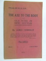 Connolly, James - The axe to the root,: And Old wine in new bottles New edition -  - KEX0269694