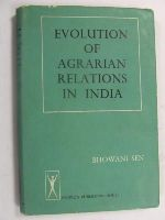 Sen, Bhowani - Evolution of agrarian relations in India, including a study of the nature and consequences of post-independence agrarian legislation. -  - KEX0269735