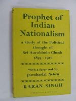Karan Singh - Prophet Of Indian Nationalism A study of the Political Thought of Sri Aurobindo Ghosh 1893-1910 -  - KEX0269796