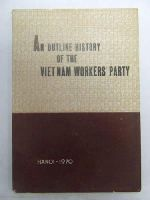 Vietnam Workers' Party - An Outline history of the Vietnam Workers' Party (1930-1970) -  - KEX0271306