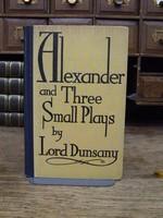 Dunsany, Edward John Moreton Drax Plunkett - Alexander, & three small plays, -  - KEX0286142