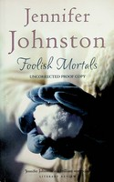Jennifer Johnston - Foolish Mortals Uncorrected proof copy -  - KEX0303024