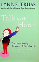 Lynne Truss - Talk To The Hand. The Utter Bloody Rudeness of Everyday Life - 9781861979339 - KEX0303061