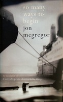 McGregor, Jon - So Many Ways to Begin - 9780747579465 - KEX0303102