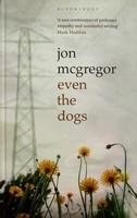 McGregor, Jon - Even the Dogs - 9780747599449 - KEX0303104