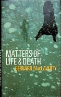 MacLaverty, Bernard - Matters Of Life & Death - 9780224077859 - KEX0303204