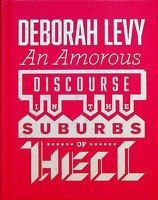 Deborah Levy - An Amorous Discourse in the Suburbs of Hell - 9781908276469 - KEX0303212