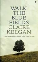 Keegan, Claire - Walk The Blue Fields - 9780571233069 - KEX0303246