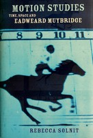 Solnit, Rebecca - Motion Studies: Time, Space and Eadweard Muybridge - 9780747562207 - KEX0303316
